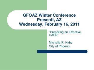 GFOAZ Winter Conference Prescott, AZ Wednesday, February 16, 2011