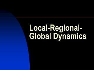 Local-Regional-Global Dynamics