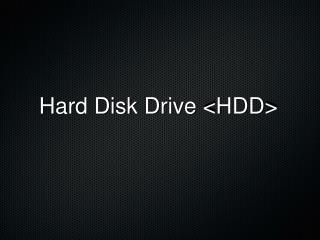Hard Disk Drive <HDD>