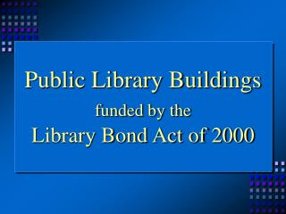Public Library Buildings funded by the Library Bond Act of 2000