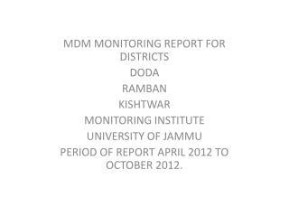 MDM MONITORING REPORT FOR DISTRICTS DODA RAMBAN KISHTWAR MONITORING INSTITUTE UNIVERSITY OF JAMMU
