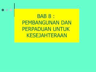 BAB 8 :  PEMBANGUNAN DAN PERPADUAN UNTUK  KESEJAHTERAAN