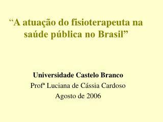 """"""" A atuação do fisioterapeuta na saúde pública no Brasil"""""""