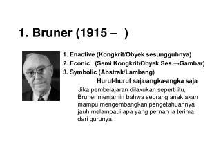1. Bruner (1915 –  )