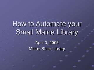 How to Automate your Small Maine Library