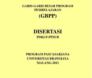 GARIS-GARIS BESAR PROGRAM PEMBELAJARAN  (GBPP) DISERTASI PDKLP-PPSUB PROGRAM PASCASARJANA
