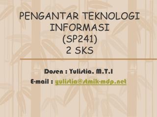 PENGANTAR TEKNOLOGI  INFORMASI (SP241) 2 SKS