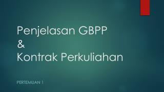 Penjelasan  GBPP  & Kontrak Perkuliahan