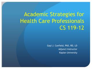 Academic Strategies for Health Care Professionals CS 119-12