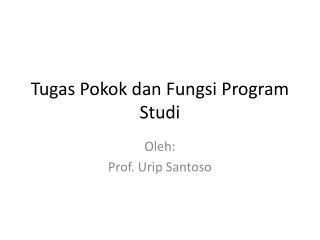 Tugas Pokok dan Fungsi  Program  Studi