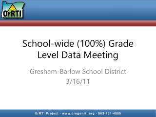 School-wide (100%) Grade Level Data Meeting