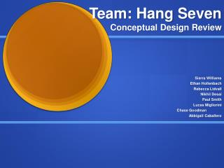 Team: Hang Seven Conceptual Design Review
