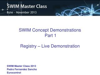 SWIM Concept Demonstrations  Part 1 Registry – Live Demonstration