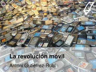 La revolución móvil Antoni Gutiérrez-Rubí