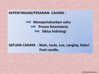 KEPENTINGAN/PERANAN  CAHAYA :                              Mempertahankan suhu