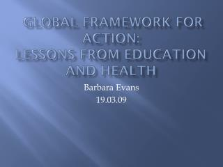 Global Framework for Action: Lessons from Education and Health