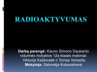 Darb ą parengė:  Kauno Simono Daukanto vidurinės mokyklos  12a klas ės mokiniai: