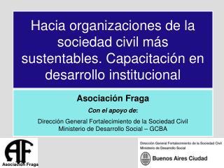 Asociación Fraga Con el apoyo de :  Dirección General Fortalecimiento de la Sociedad Civil