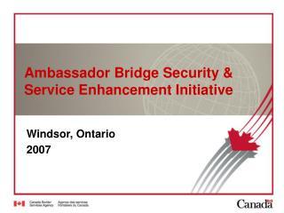 Ambassador Bridge Security & Service Enhancement Initiative