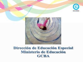 Direcci�n de Educaci�n Especial Ministerio de Educaci�n GCBA