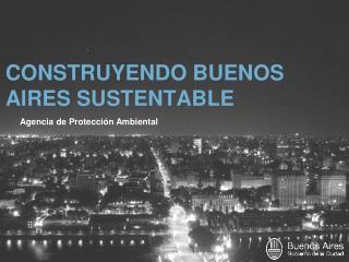 CONSTRUYENDO BUENOS AIRES SUSTENTABLE