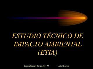 ESTUDIO TÉCNICO DE  IMPACTO AMBIENTAL (ETIA)