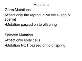 Mutations Germ Mutations Affect only the reproductive cells (egg & sperm)