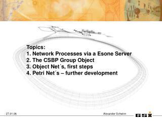 Topics: 1. Network Processes via a Esone Server 2. The CSBP Group Object