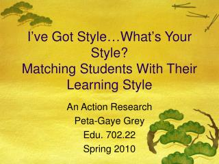 I � ve Got Style � What � s Your Style? Matching Students With Their Learning Style
