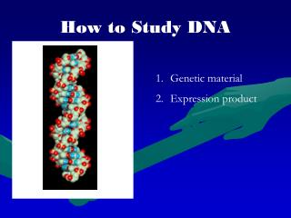 How to Study DNA