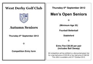 West Derby Golf Club Autumn Seniors Thursday 6 th  September 2012  Competition Entry form