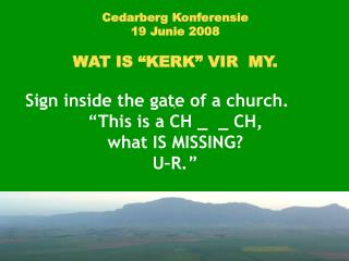 "Cedarberg Konferensie 19 Junie 2008 WAT IS ""KERK"" VIR  MY. Sign inside the gate of a church."