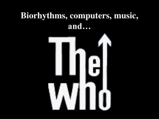 Biorhythms, computers, music, and�