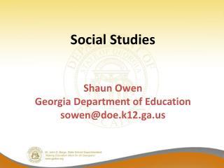 Social Studies   Shaun Owen Georgia Department of Education sowen@doe.k12.ga