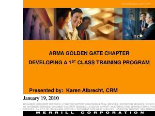 ARMA GOLDEN GATE CHAPTER DEVELOPING A 1 ST  CLASS TRAINING PROGRAM