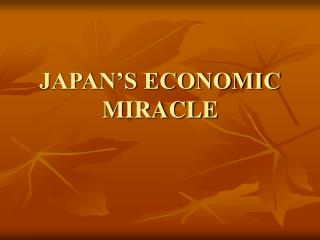 JAPAN'S ECONOMIC MIRACLE