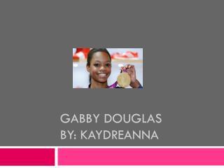 Gabby Douglas By: KAYDREANNA