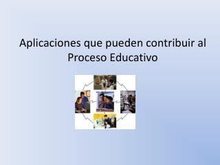 Aplicaciones que pueden contribuir al Proceso Educativo
