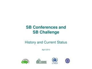 SB Conferences and  SB Challenge History and Current Status April 2013