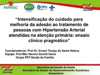 Coordenador(a): Prof Dr. Ernani Tiaraju de Santa Helena Equipe: Prof Msc Nevoni Goretti Damo