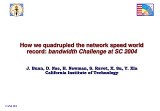 How we quadrupled the network speed world record:  bandwidth Challenge at SC 2004