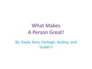 What Makes A Person Great!