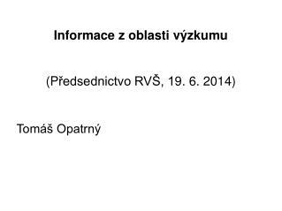 Informace z oblasti výzkumu (P ř edsednictvo RVŠ, 1 9 . 6. 2014)