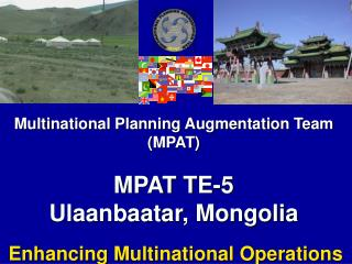 Multinational Planning Augmentation Team (MPAT)  MPAT TE-5 Ulaanbaatar, Mongolia