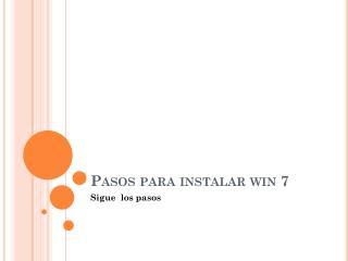 Pasos para instalar win 7