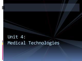 Unit 4:  Medical Technologies