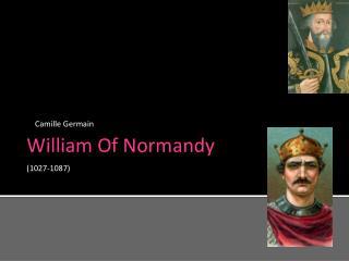 William Of Normandy (1027-1087)