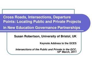 Susan Robertson, University of Bristol, UK Keynote Address to the GCES
