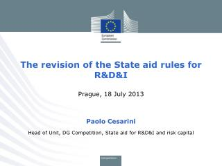 The revision of the State aid rules for  R&D&I Prague, 18 July  2013