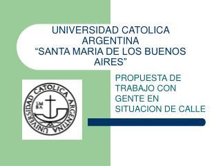 """UNIVERSIDAD CATOLICA ARGENTINA """"SANTA MARIA DE LOS BUENOS AIRES"""""""